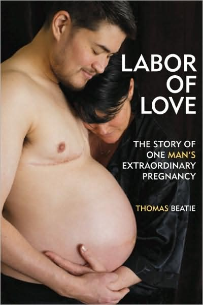 Labor of Love: Yhe Story of One Man�s Extraordinary Pregnacy de thomas beatie